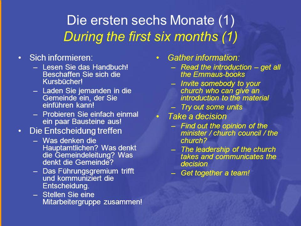 Die ersten sechs Monate (1) During the first six months (1) Sich informieren: –Lesen Sie das Handbuch! Beschaffen Sie sich die Kursbücher! –Laden Sie