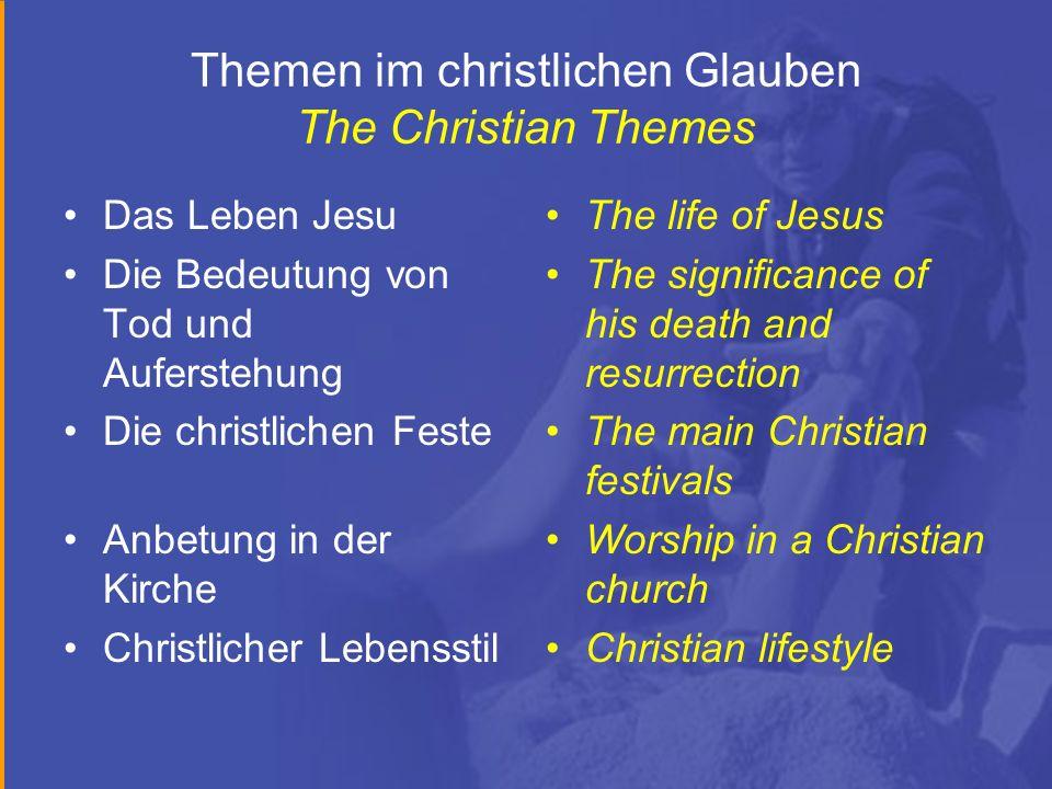 Themen im christlichen Glauben The Christian Themes Das Leben Jesu Die Bedeutung von Tod und Auferstehung Die christlichen Feste Anbetung in der Kirch