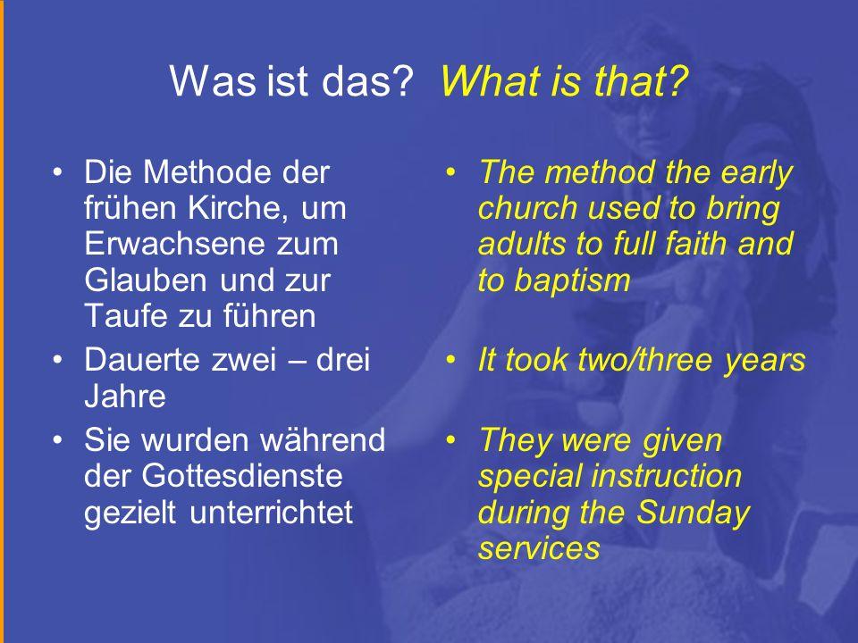 Was ist das? What is that? Die Methode der frühen Kirche, um Erwachsene zum Glauben und zur Taufe zu führen Dauerte zwei – drei Jahre Sie wurden währe