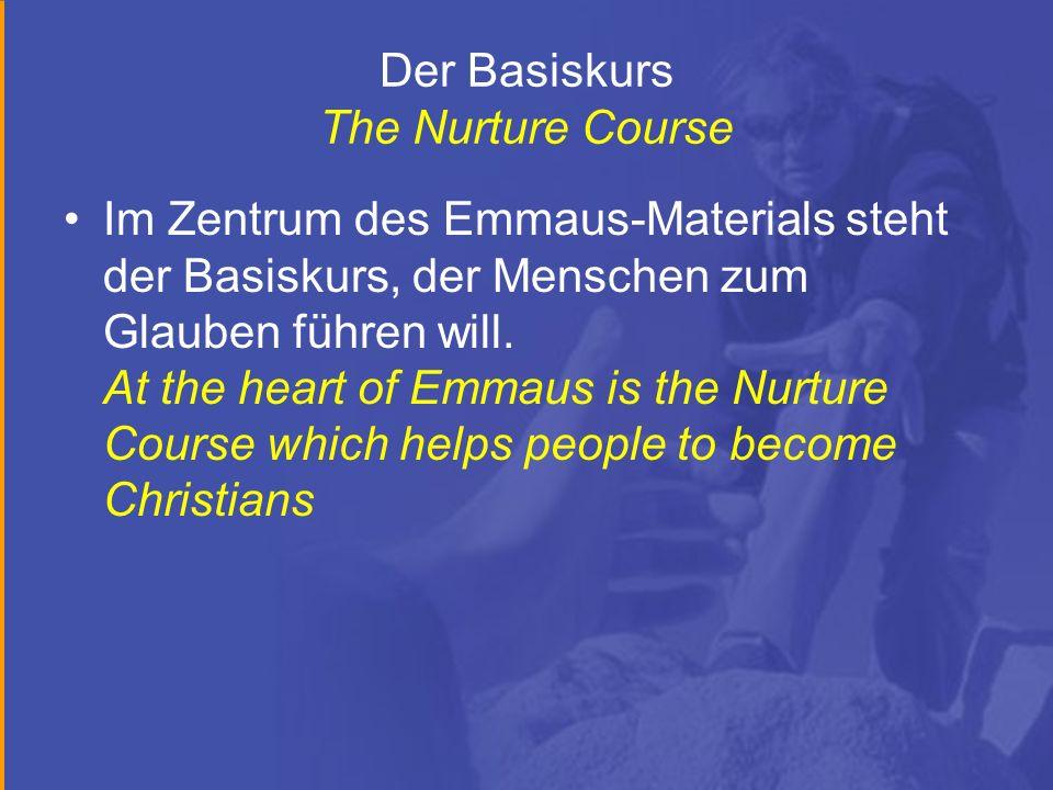 Der Basiskurs The Nurture Course Im Zentrum des Emmaus-Materials steht der Basiskurs, der Menschen zum Glauben führen will. At the heart of Emmaus is
