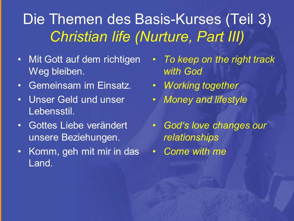 Die Themen des Basis-Kurses (Teil 3) Christian life (Nurture, Part III) Mit Gott auf dem richtigen Weg bleiben. Gemeinsam im Einsatz. Unser Geld und u