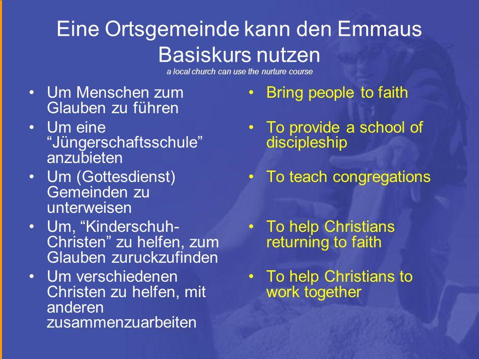 Eine Ortsgemeinde kann den Emmaus Basiskurs nutzen a local church can use the nurture course Um Menschen zum Glauben zu führen Um eine Jüngerschaftssc