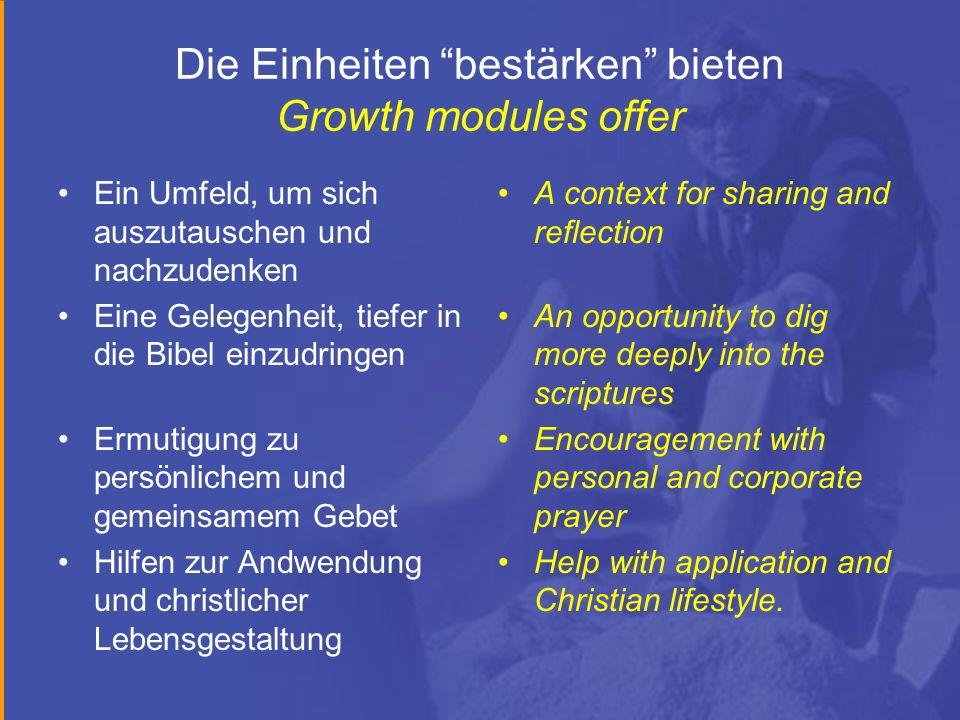 Die Einheiten bestärken bieten Growth modules offer Ein Umfeld, um sich auszutauschen und nachzudenken Eine Gelegenheit, tiefer in die Bibel einzudrin