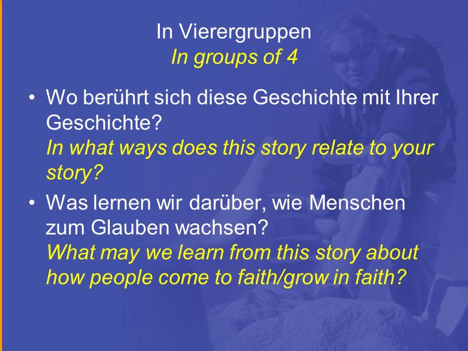 In Vierergruppen In groups of 4 Wo berührt sich diese Geschichte mit Ihrer Geschichte? In what ways does this story relate to your story? Was lernen w