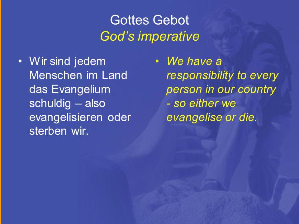 Gottes Gebot Gods imperative Wir sind jedem Menschen im Land das Evangelium schuldig – also evangelisieren oder sterben wir.