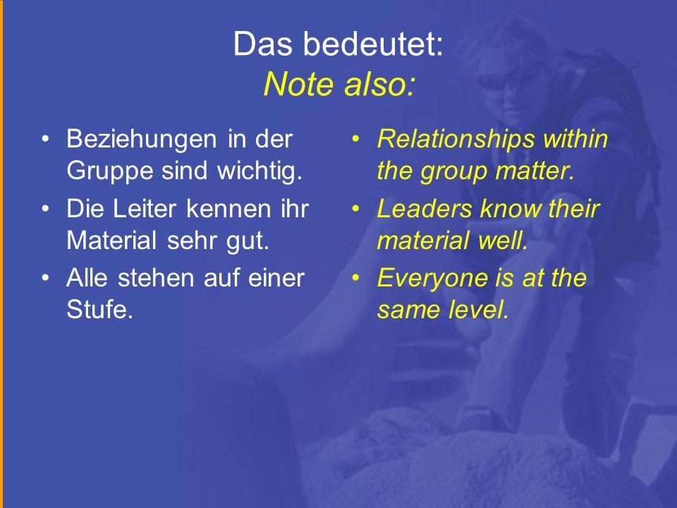 Das bedeutet: Note also: Beziehungen in der Gruppe sind wichtig. Die Leiter kennen ihr Material sehr gut. Alle stehen auf einer Stufe. Relationships w