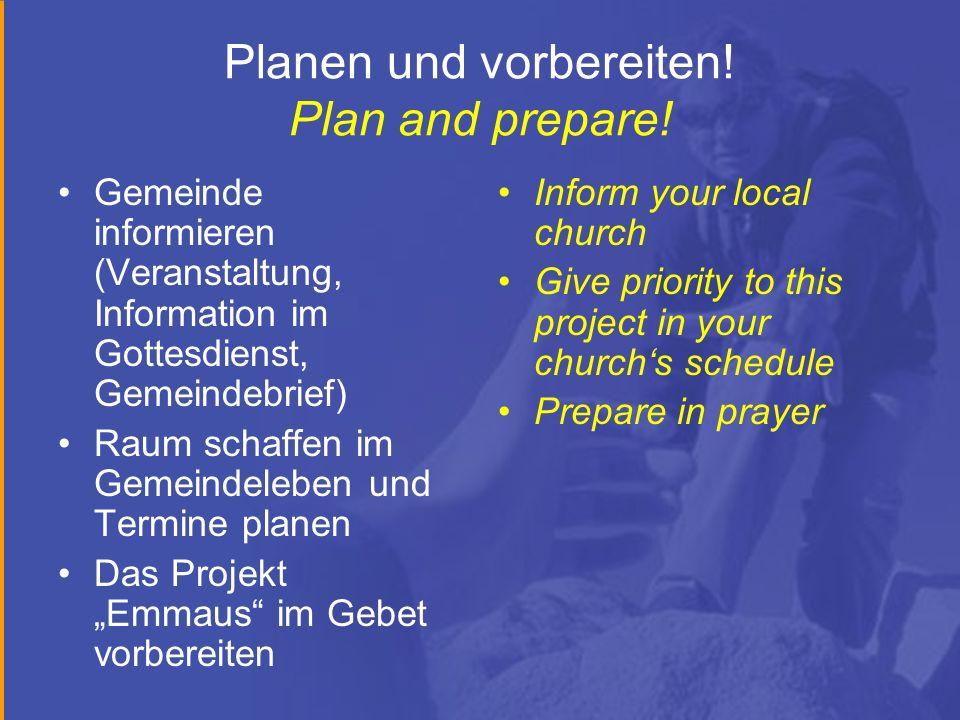 Planen und vorbereiten! Plan and prepare! Gemeinde informieren (Veranstaltung, Information im Gottesdienst, Gemeindebrief) Raum schaffen im Gemeindele