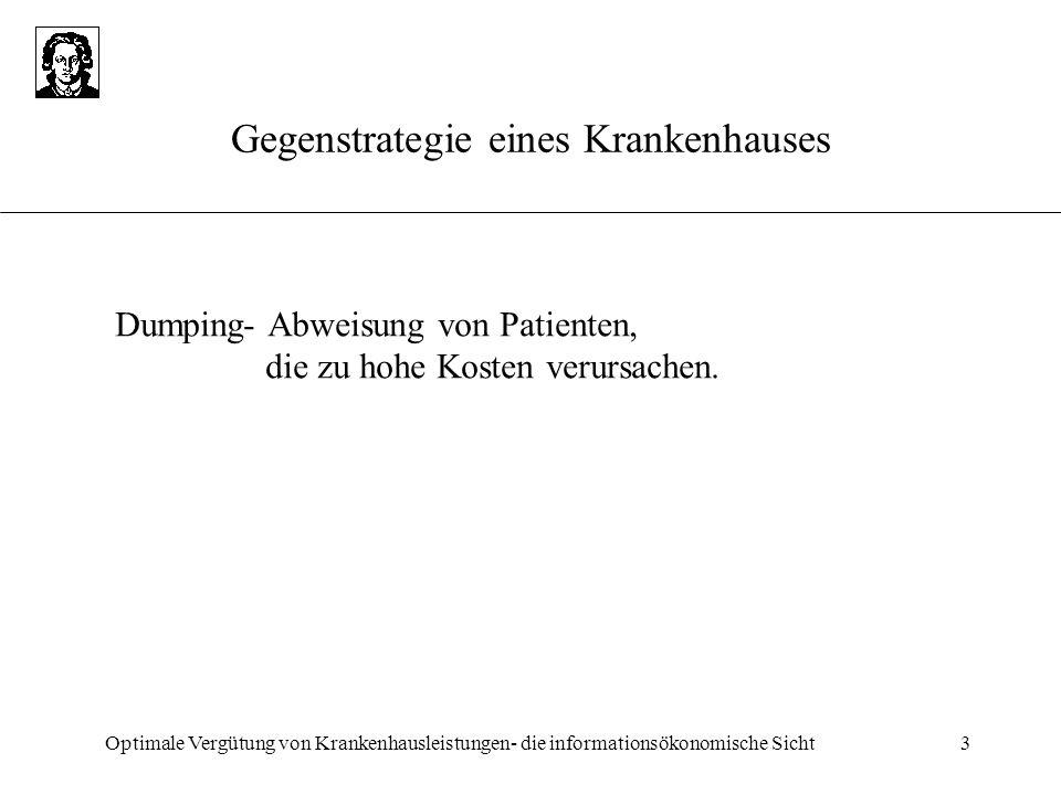 Optimale Vergütung von Krankenhausleistungen- die informationsökonomische Sicht3 Gegenstrategie eines Krankenhauses Dumping- Abweisung von Patienten,