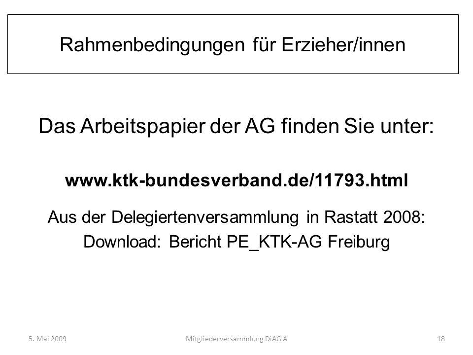 Rahmenbedingungen für Erzieher/innen Das Arbeitspapier der AG finden Sie unter: www.ktk-bundesverband.de/11793.html Aus der Delegiertenversammlung in