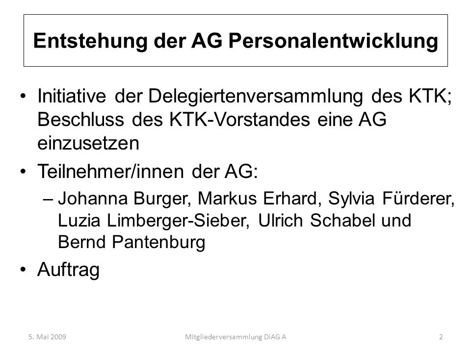 Entstehung der AG Personalentwicklung Initiative der Delegiertenversammlung des KTK; Beschluss des KTK-Vorstandes eine AG einzusetzen Teilnehmer/innen