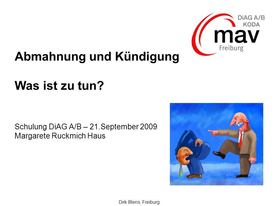 Abmahnung und Kündigung Was ist zu tun? Schulung DiAG A/B – 21.September 2009 Margarete Ruckmich Haus Dirk Blens, Freiburg
