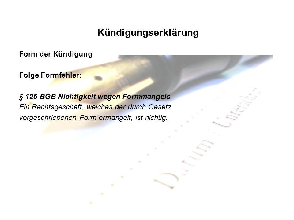 Kündigungserklärung Form der Kündigung Folge Formfehler: § 125 BGB Nichtigkeit wegen Formmangels Ein Rechtsgeschäft, welches der durch Gesetz vorgesch