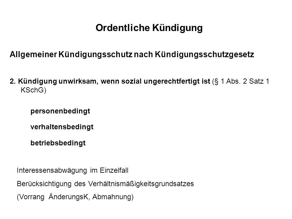 Allgemeiner Kündigungsschutz nach Kündigungsschutzgesetz 2. Kündigung unwirksam, wenn sozial ungerechtfertigt ist (§ 1 Abs. 2 Satz 1 KSchG) personenbe