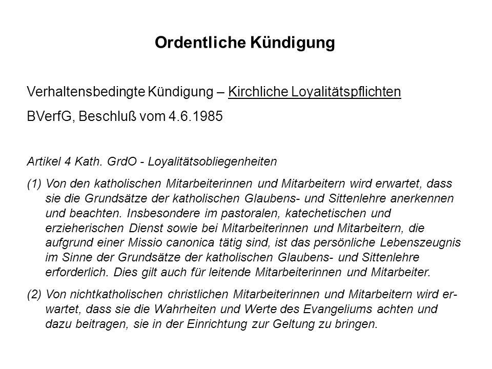 Verhaltensbedingte Kündigung – Kirchliche Loyalitätspflichten BVerfG, Beschluß vom 4.6.1985 Artikel 4 Kath. GrdO - Loyalitätsobliegenheiten (1)Von den