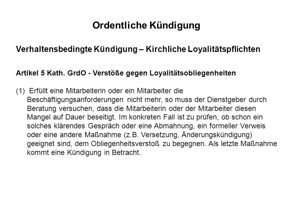 Verhaltensbedingte Kündigung – Kirchliche Loyalitätspflichten Artikel 5 Kath. GrdO - Verstöße gegen Loyalitätsobliegenheiten (1) Erfüllt eine Mitarbei