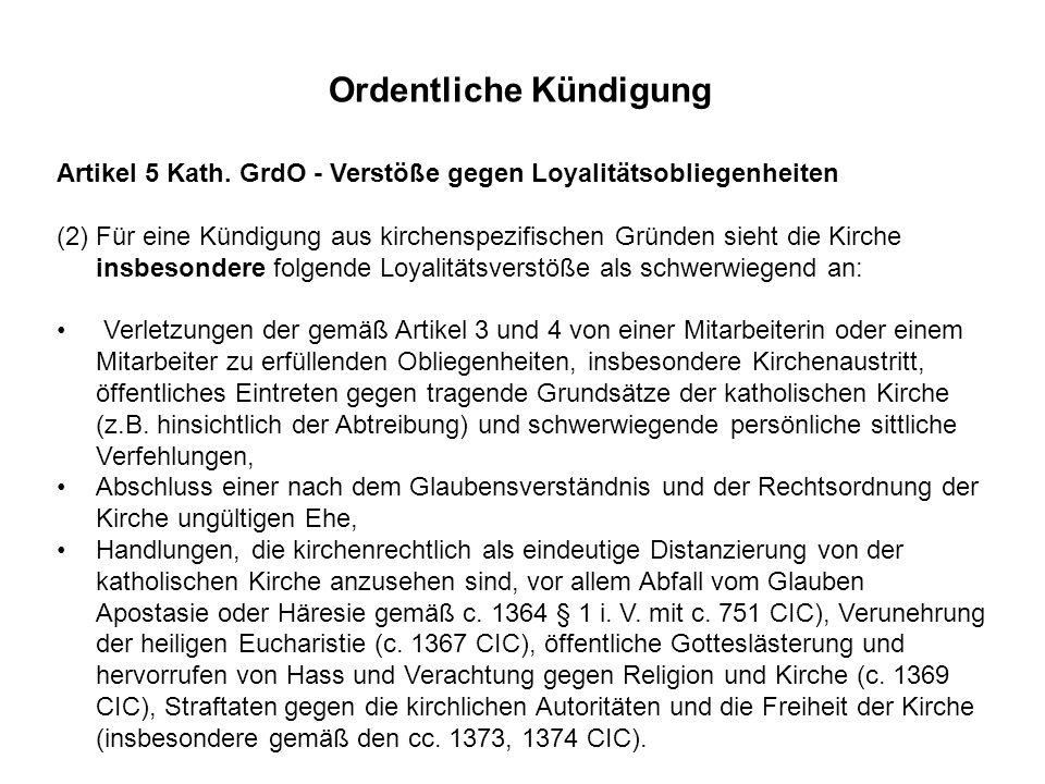 Artikel 5 Kath. GrdO - Verstöße gegen Loyalitätsobliegenheiten (2) Für eine Kündigung aus kirchenspezifischen Gründen sieht die Kirche insbesondere fo