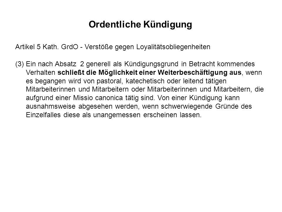 Artikel 5 Kath. GrdO - Verstöße gegen Loyalitätsobliegenheiten (3) Ein nach Absatz 2 generell als Kündigungsgrund in Betracht kommendes Verhalten schl