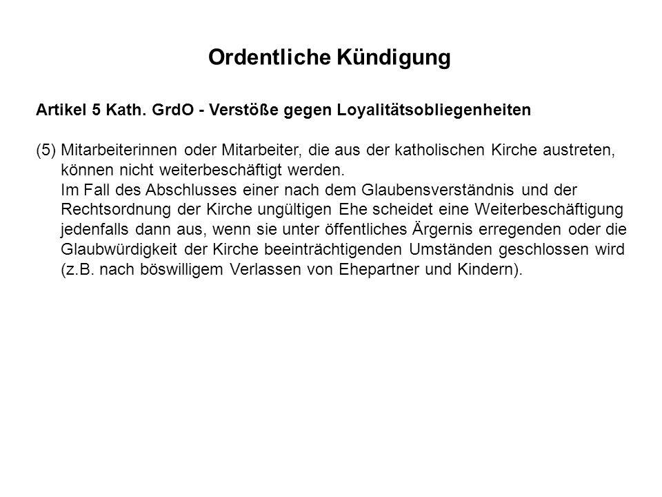 Artikel 5 Kath. GrdO - Verstöße gegen Loyalitätsobliegenheiten (5) Mitarbeiterinnen oder Mitarbeiter, die aus der katholischen Kirche austreten, könne
