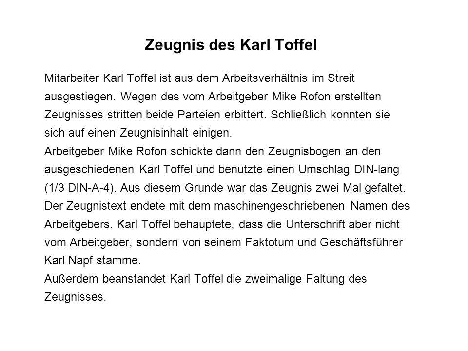Zeugnis des Karl Toffel Mitarbeiter Karl Toffel ist aus dem Arbeitsverhältnis im Streit ausgestiegen. Wegen des vom Arbeitgeber Mike Rofon erstellten