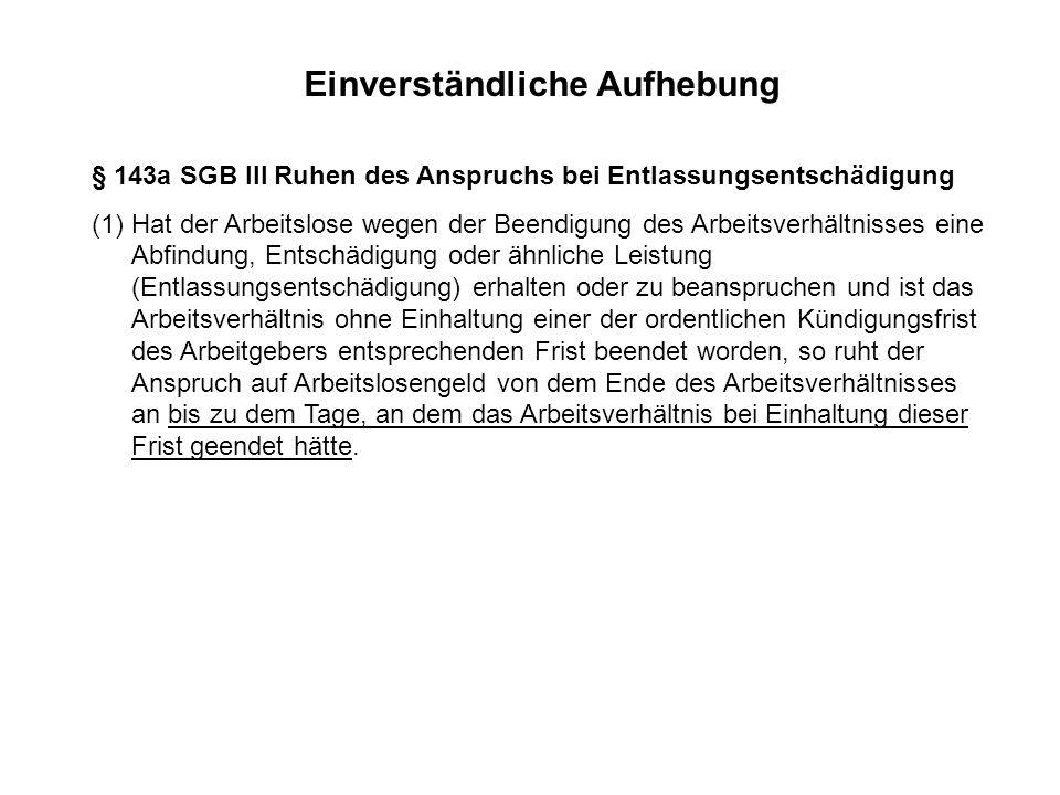 Einverständliche Aufhebung § 143a SGB III Ruhen des Anspruchs bei Entlassungsentschädigung (1) Hat der Arbeitslose wegen der Beendigung des Arbeitsver