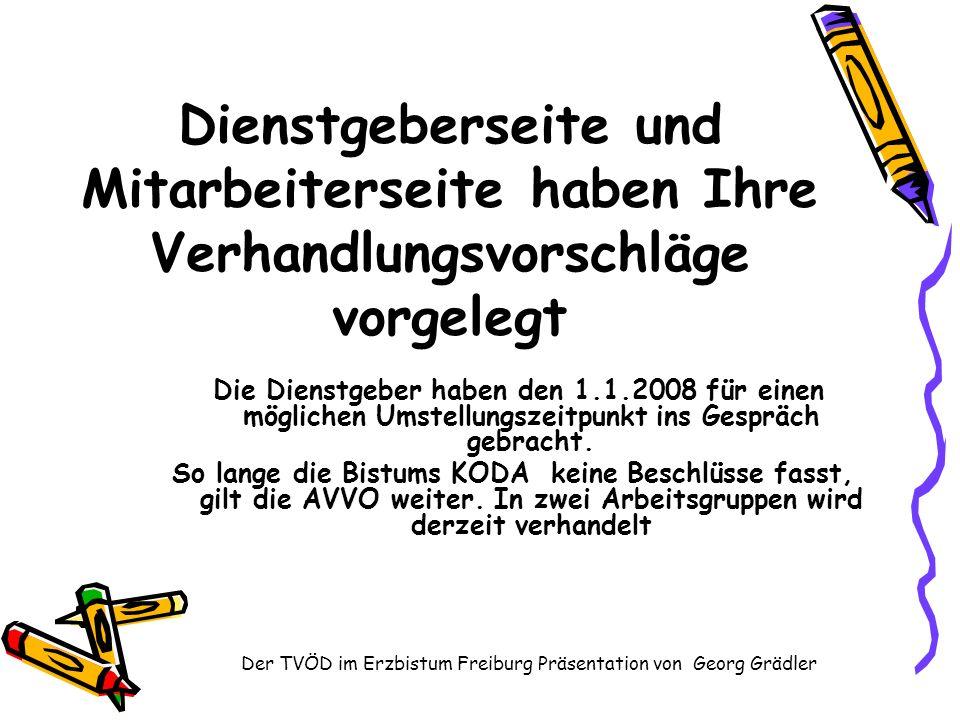 Der TVÖD im Erzbistum Freiburg Präsentation von Georg Grädler Die Dienstgeber haben den 1.1.2008 für einen möglichen Umstellungszeitpunkt ins Gespräch gebracht.