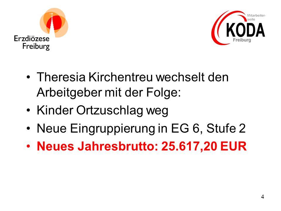 4 Theresia Kirchentreu wechselt den Arbeitgeber mit der Folge: Kinder Ortzuschlag weg Neue Eingruppierung in EG 6, Stufe 2 Neues Jahresbrutto: 25.617,