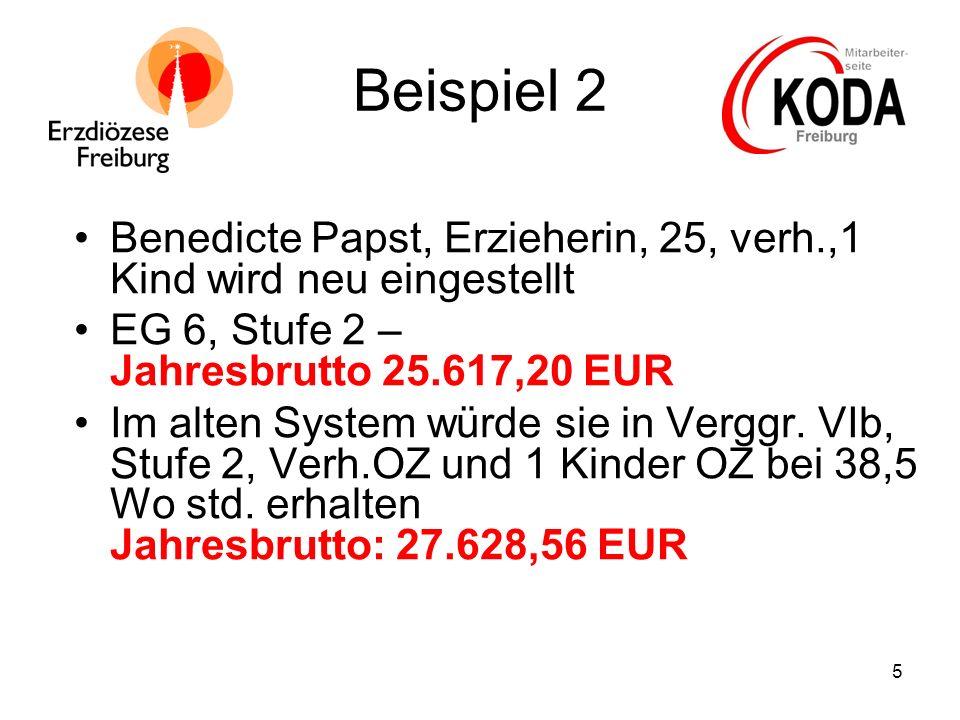 5 Beispiel 2 Benedicte Papst, Erzieherin, 25, verh.,1 Kind wird neu eingestellt EG 6, Stufe 2 – Jahresbrutto 25.617,20 EUR Im alten System würde sie i