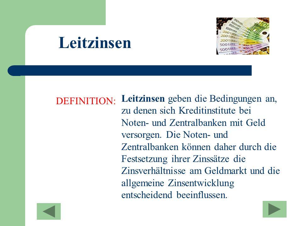 Leitzinsen DEFINITION: Leitzinsen geben die Bedingungen an, zu denen sich Kreditinstitute bei Noten- und Zentralbanken mit Geld versorgen. Die Noten-