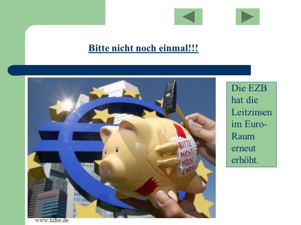 Die EZB hat die Leitzinsen im Euro- Raum erneut erhöht. Bitte nicht noch einmal!!! www.lufee.de