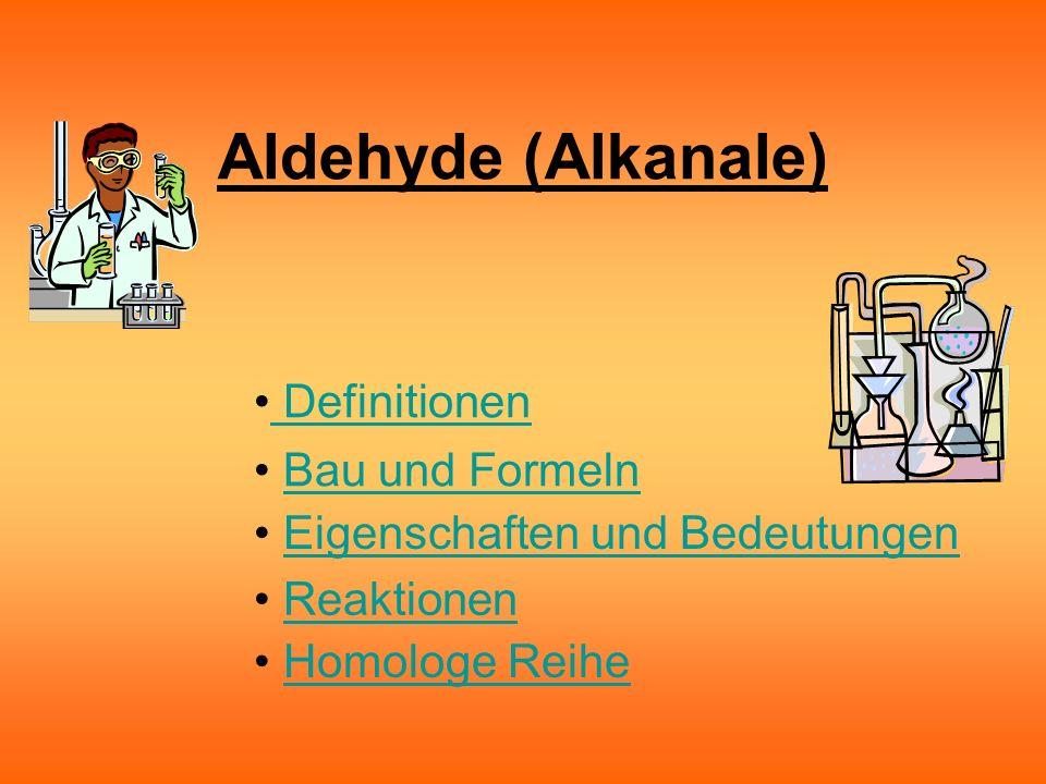 Aldehyde (Alkanale) Definitionen Bau und Formeln Bau und Formeln Eigenschaften und Bedeutungen Eigenschaften und Bedeutungen Reaktionen Reaktionen Homologe Reihe Homologe Reihe
