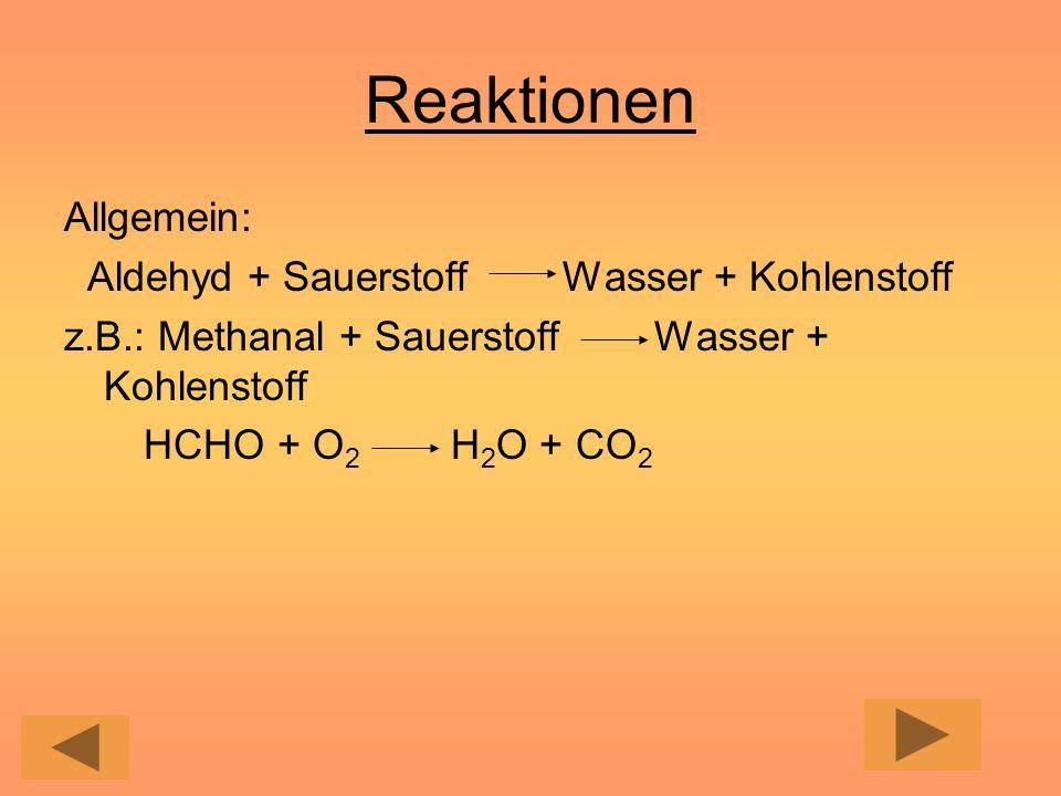 Reaktionen Allgemein: Aldehyd + Sauerstoff Wasser + Kohlenstoff z.B.: Methanal + Sauerstoff Wasser + Kohlenstoff HCHO + O 2 H 2 O + CO 2