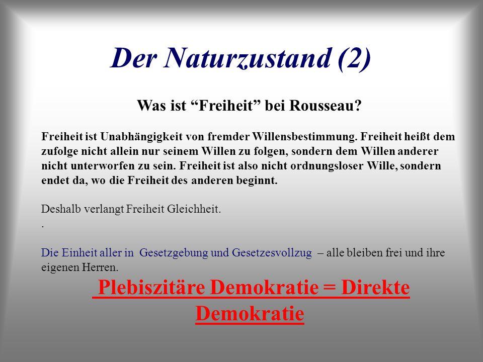 Der Naturzustand (2) Was ist Freiheit bei Rousseau? Freiheit ist Unabhängigkeit von fremder Willensbestimmung. Freiheit heißt dem zufolge nicht allein