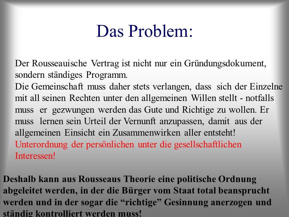 Das Problem: Der Rousseauische Vertrag ist nicht nur ein Gründungsdokument, sondern ständiges Programm. Die Gemeinschaft muss daher stets verlangen, d