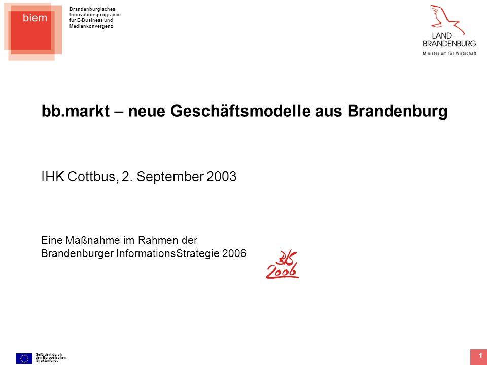 Brandenburgisches Innovationsprogramm für E-Business und Medienkonvergenz Gefördert durch den Europäischen Strukturfonds 1 bb.markt – neue Geschäftsmo