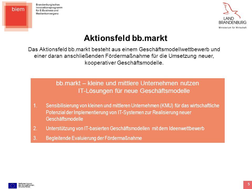 Brandenburgisches Innovationsprogramm für E-Business und Medienkonvergenz Gefördert durch den Europäischen Strukturfonds 16 Gegenstand der Evaluierung sind: 1.Die Maßnahme bb.markt im Rahmen der KMU-orientierten Landes-Förderung 2.Maßnahmenkonzeption und Rahmenbedingungen 3.Verlauf u.
