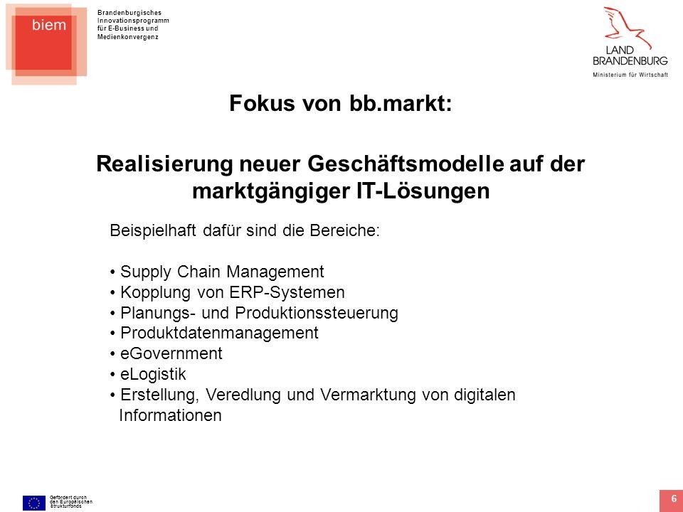 Brandenburgisches Innovationsprogramm für E-Business und Medienkonvergenz Gefördert durch den Europäischen Strukturfonds 6 Fokus von bb.markt: Realisi