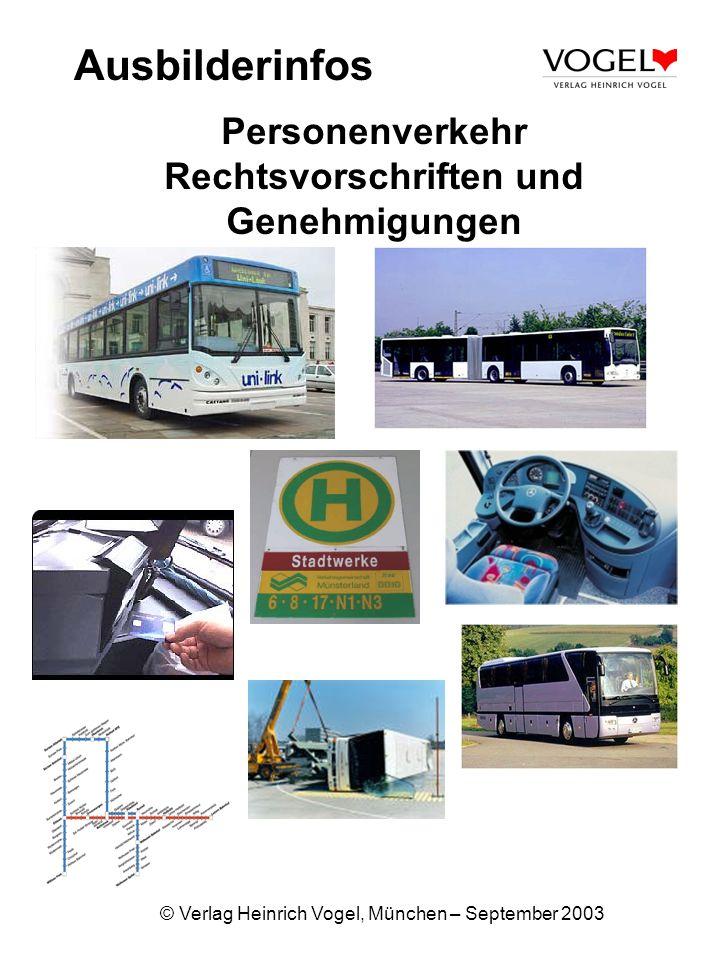 © Verlag Heinrich Vogel, München – September 2003 Ausbilderinfos Personenverkehr Rechtsvorschriften und Genehmigungen