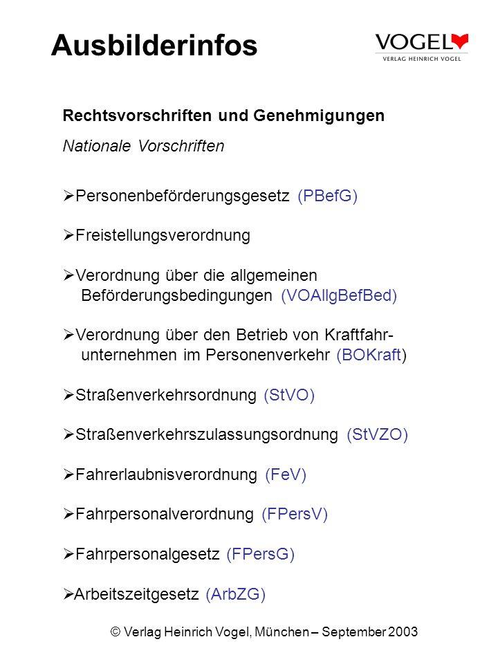 © Verlag Heinrich Vogel, München – September 2003 Ausbilderinfos Rechtsvorschriften und Genehmigungen Nationale Vorschriften Personenbeförderungsgeset
