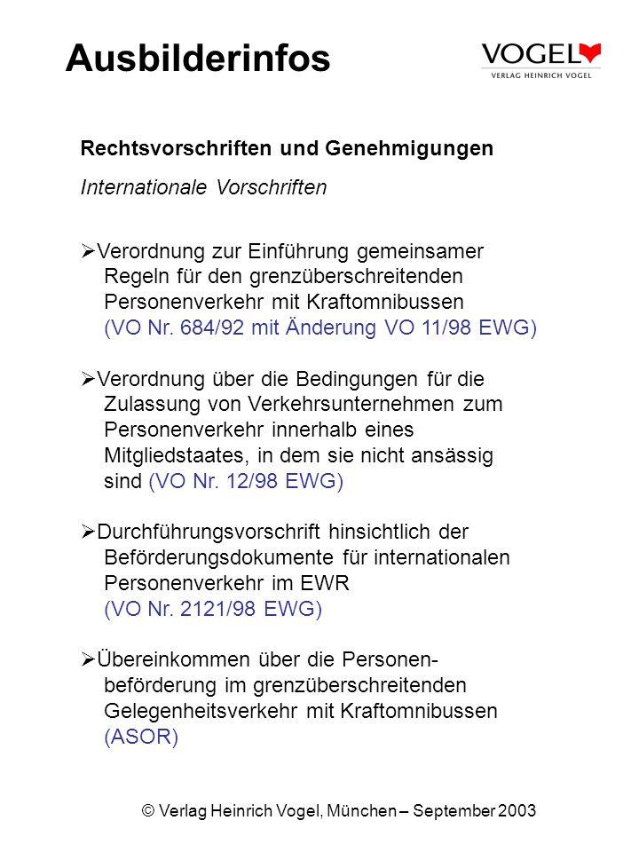 © Verlag Heinrich Vogel, München – September 2003 Ausbilderinfos Rechtsvorschriften und Genehmigungen Internationale Vorschriften Verordnung zur Einfü