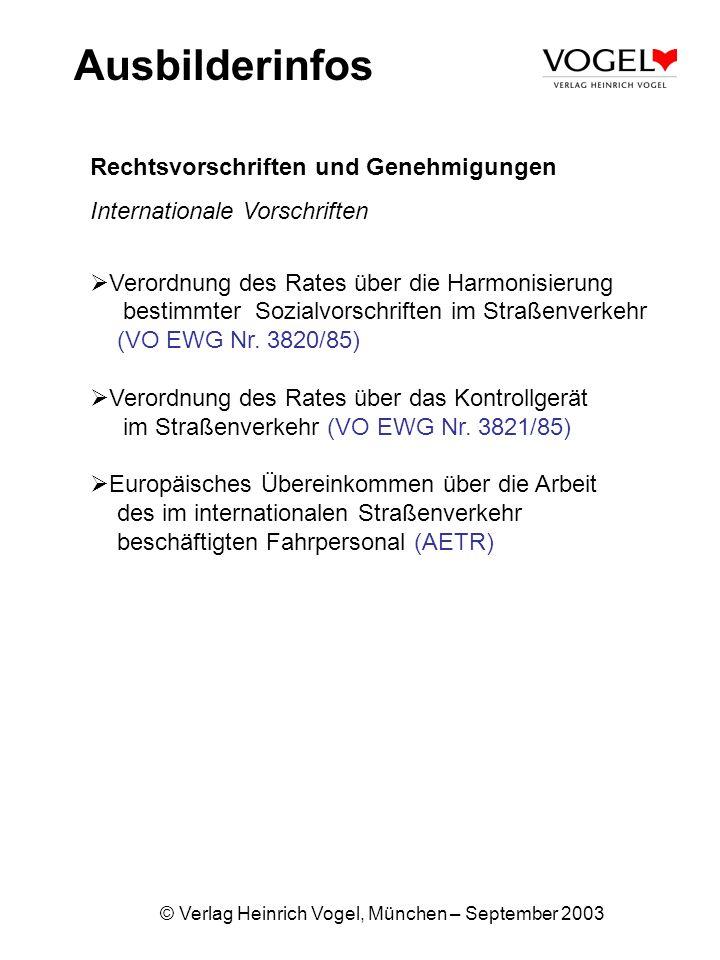 © Verlag Heinrich Vogel, München – September 2003 Ausbilderinfos Rechtsvorschriften und Genehmigungen Internationale Vorschriften Verordnung des Rates