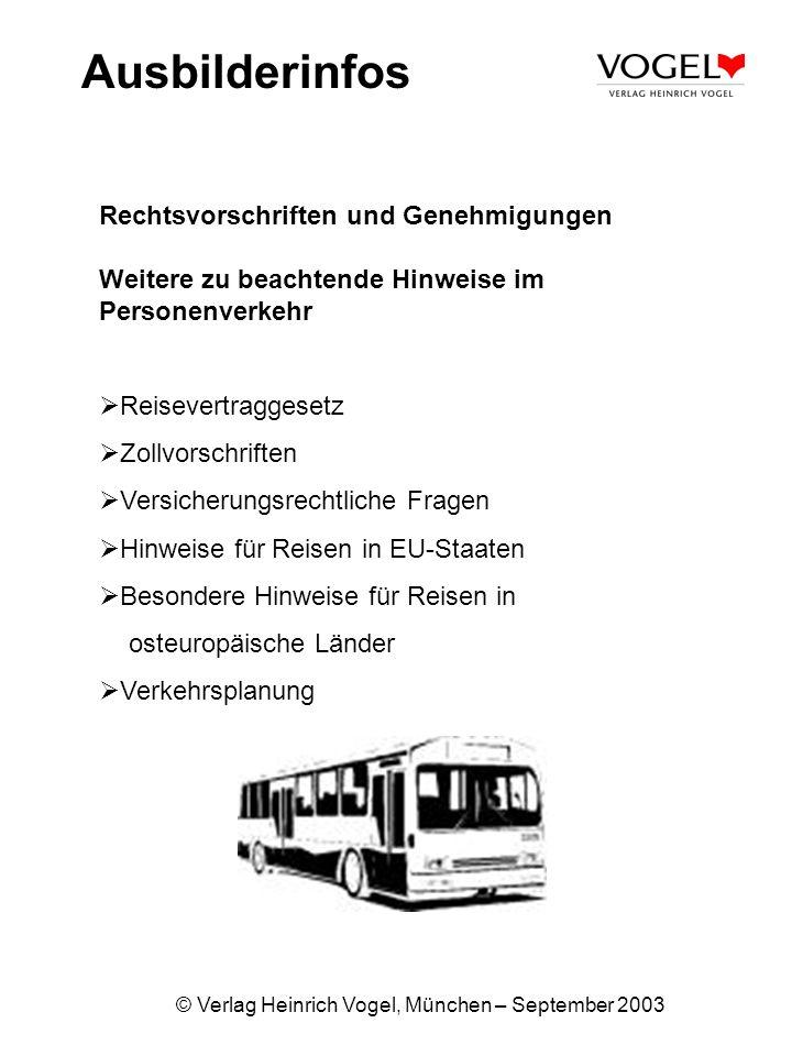 © Verlag Heinrich Vogel, München – September 2003 Ausbilderinfos Rechtsvorschriften und Genehmigungen Weitere zu beachtende Hinweise im Personenverkeh