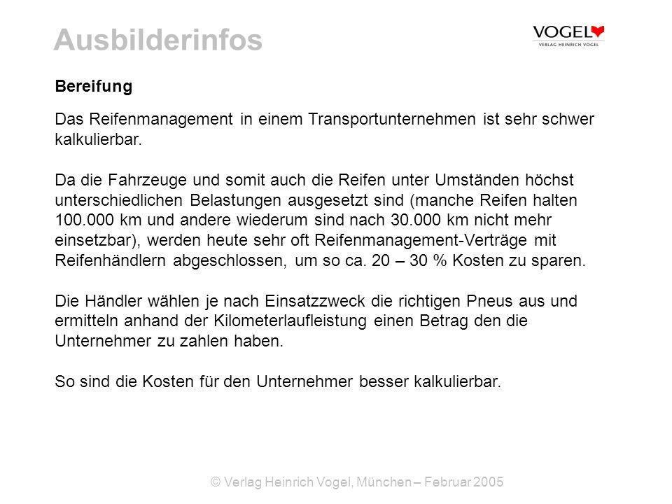 © Verlag Heinrich Vogel, München – Februar 2005 Ausbilderinfos Das Reifenmanagement in einem Transportunternehmen ist sehr schwer kalkulierbar. Da die