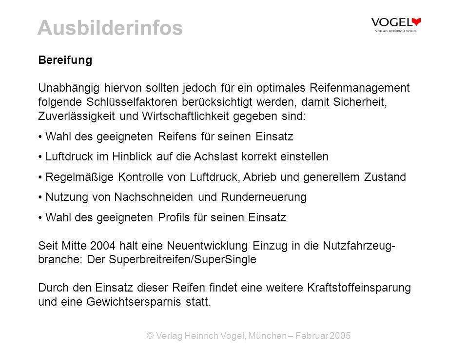 © Verlag Heinrich Vogel, München – Februar 2005 Ausbilderinfos Unabhängig hiervon sollten jedoch für ein optimales Reifenmanagement folgende Schlüssel