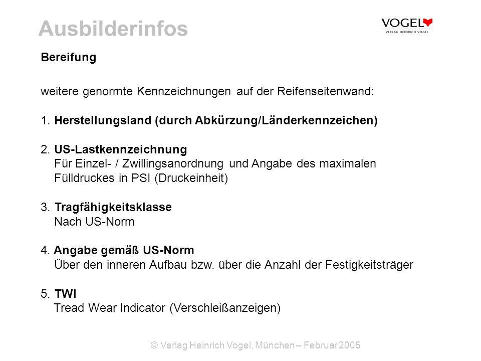 © Verlag Heinrich Vogel, München – Februar 2005 Ausbilderinfos weitere genormte Kennzeichnungen auf der Reifenseitenwand: 1. Herstellungsland (durch A