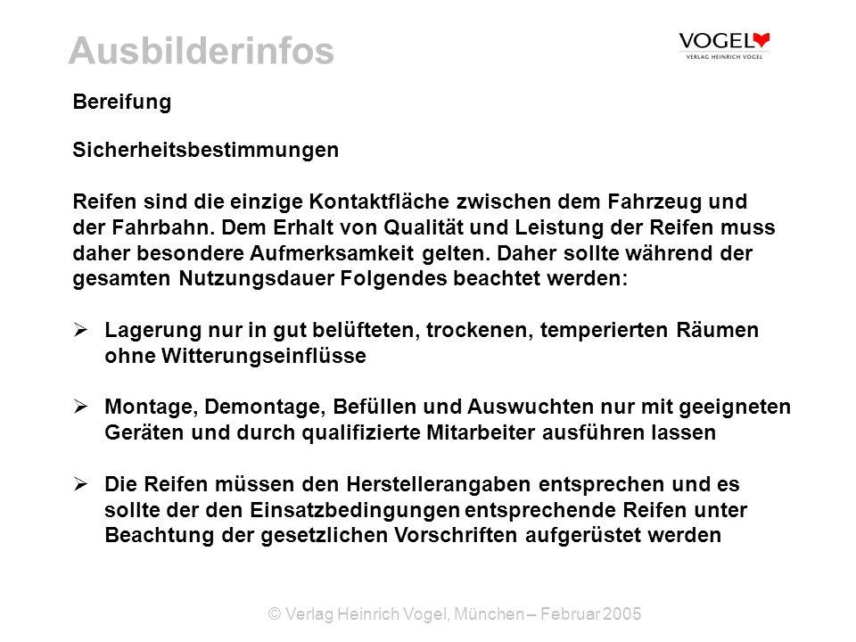 © Verlag Heinrich Vogel, München – Februar 2005 Ausbilderinfos Sicherheitsbestimmungen Reifen sind die einzige Kontaktfläche zwischen dem Fahrzeug und