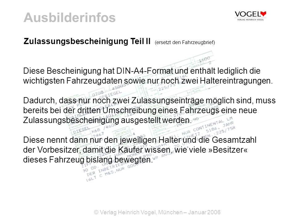 © Verlag Heinrich Vogel, München – Januar 2006 Ausbilderinfos Obere Hälfte Zulassungsbescheinigung Teil II (ersetzt den Fahrzeugbrief) Fahrzeugdaten Halterdaten Zulassungsbehörde