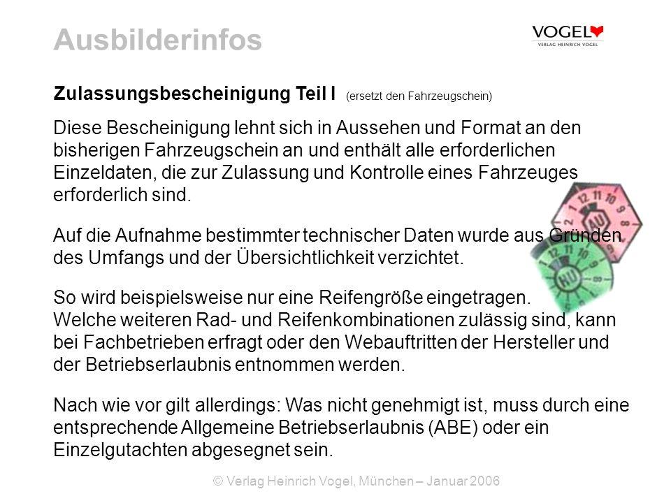 © Verlag Heinrich Vogel, München – Januar 2006 Ausbilderinfos Zulassungsbescheinigung Teil I (ersetzt den Fahrzeugschein) Vorderseite Halterdaten Fahrzeugdaten