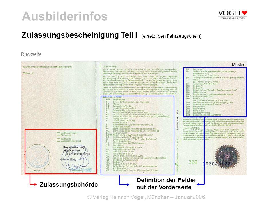 © Verlag Heinrich Vogel, München – Januar 2006 Ausbilderinfos Rückseite Zulassungsbescheinigung Teil I (ersetzt den Fahrzeugschein) Zulassungsbehörde