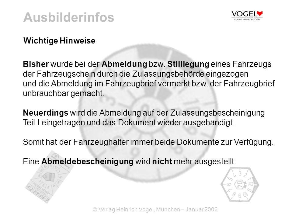 © Verlag Heinrich Vogel, München – Januar 2006 Ausbilderinfos Wichtige Hinweise Bisher wurde bei der Abmeldung bzw. Stilllegung eines Fahrzeugs der Fa