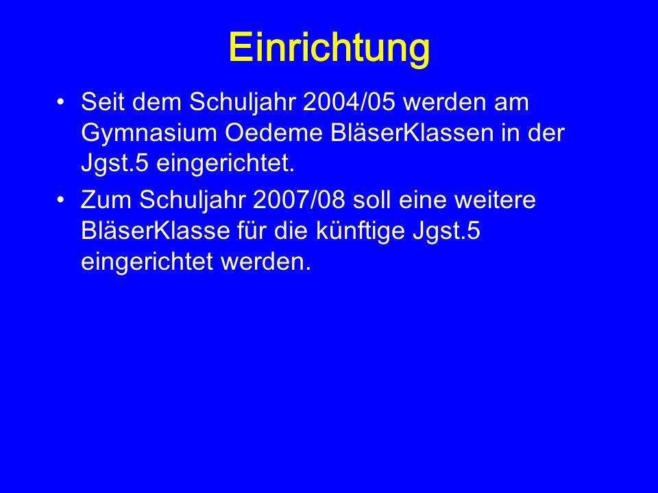 Einrichtung Seit dem Schuljahr 2004/05 werden am Gymnasium Oedeme BläserKlassen in der Jgst.5 eingerichtet. Zum Schuljahr 2007/08 soll eine weitere Bl